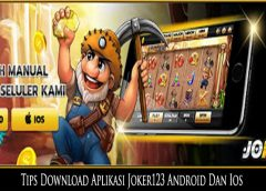 Tips Download Aplikasi Joker123 Android Dan Ios